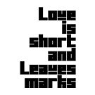 Love is Short & Leaves Marks by inkDrop