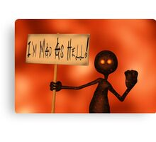 I'm Mad As Hell! Canvas Print