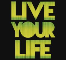 LIVE YOUR LIFE by mcdba
