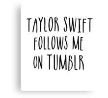 Taylor Follows Me On Tumblr Canvas Print