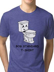 The bog standard T-shirt Tri-blend T-Shirt