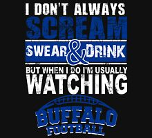 I Don't Always Scream.But When I Do I'M Actually Watching Buffalo Football. Unisex T-Shirt