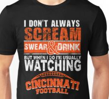 I Don't Always Scream.But When I Do I'M Actually Watching Cincinnati Football. Unisex T-Shirt