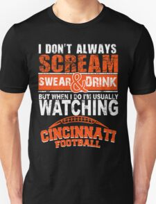 I Don't Always Scream.But When I Do I'M Actually Watching Cincinnati Football. T-Shirt
