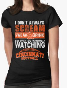 I Don't Always Scream.But When I Do I'M Actually Watching Cincinnati Football. Womens Fitted T-Shirt