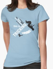 I believe I can FLY, TWIST, KICK and much more: this is TRICKING! Womens Fitted T-Shirt