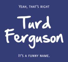 Turd Ferguson by Ben Parker