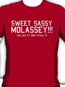 Sweet Sassy Molassey! T-Shirt