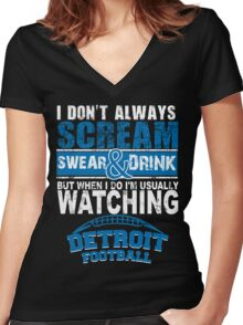 I Don't Always Scream.But When I Do I'M Actually Watching Detroit Football. Women's Fitted V-Neck T-Shirt