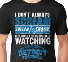 I Don't Always Scream.But When I Do I'M Actually Watching Detroit Football. Unisex T-Shirt