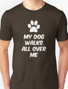 My Dog Walks All Over Me T-Shirt