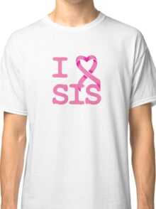 I Heart SIS - Breast Cancer Awareness Classic T-Shirt