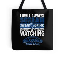I Don't Always Scream.But When I Do I'M Actually Watching Indianapolis Football. Tote Bag