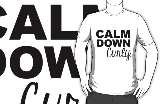 Calm Down, Curly- Black text by Savannah Siders