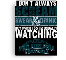 I Don't Always Scream.But When I Do I'M Actually Watching Philadelphia Football. Canvas Print