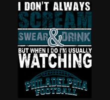 I Don't Always Scream.But When I Do I'M Actually Watching Philadelphia Football. Unisex T-Shirt