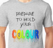 Prepare To Hold Your Colour Unisex T-Shirt