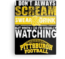 I Don't Always Scream.But When I Do I'M Actually Watching Steelers Football. Metal Print
