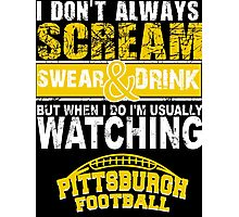 I Don't Always Scream.But When I Do I'M Actually Watching Steelers Football. Photographic Print