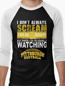 I Don't Always Scream.But When I Do I'M Actually Watching Steelers Football. Men's Baseball ¾ T-Shirt