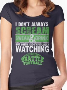 I Don't Always Scream.But When I Do I'M Actually Watching Seattle Football. Women's Fitted Scoop T-Shirt