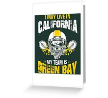 I May Live In California. My Team Is Green Bay. Greeting Card