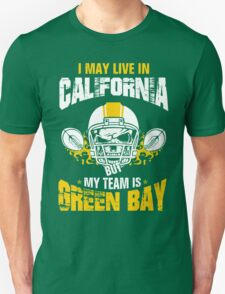 I May Live In California. My Team Is Green Bay. Unisex T-Shirt