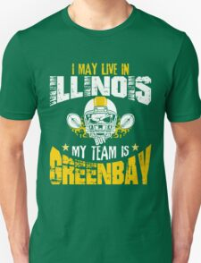 I May Live In Illionis. My Team Is Green Bay. Unisex T-Shirt