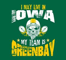 I May Live In Iowa. My Team Is Green Bay. Unisex T-Shirt