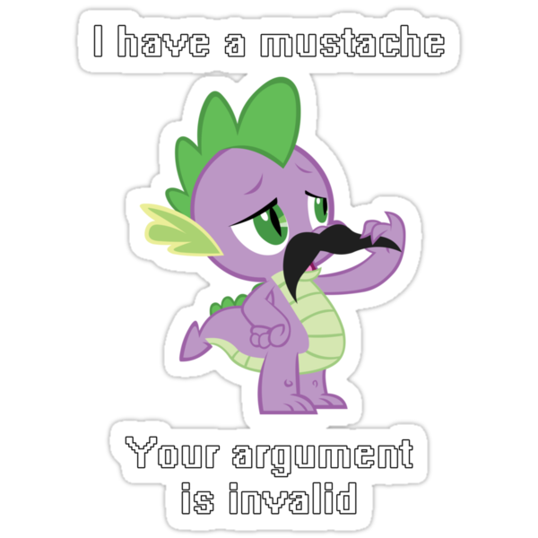 I have a mustache, your argument is invalid. by James Scott