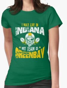 I May Live In Indiana. My Team Is Green Bay. Womens Fitted T-Shirt