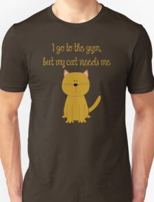 I'd go the the gym but my cat needs me Unisex T-Shirt
