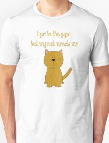 I'd go the the gym but my cat needs me T-Shirt