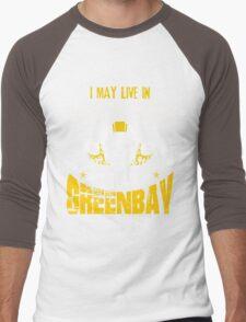 I May Live In Minnesota. My Team Is Green Bay. Men's Baseball ¾ T-Shirt