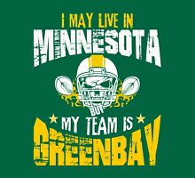 I May Live In Minnesota. My Team Is Green Bay. Unisex T-Shirt