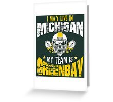 I May Live In Michigan. My Team Is Green Bay. Greeting Card