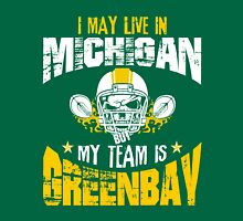 I May Live In Michigan. My Team Is Green Bay. Unisex T-Shirt