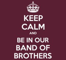 KEEP CALM and Be in Our Band of Brothers by Golubaja