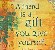 A Friend is a Gift You Give to Yourself by AngiandSilas