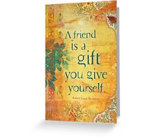 A Friend is a Gift You Give to Yourself Greeting Card