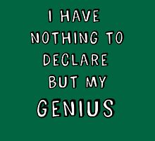 I Have Nothing to Declare but my Genius Unisex T-Shirt