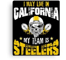 I May Live In California. My Team Is Steelers. Canvas Print