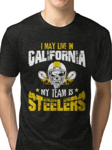 I May Live In California. My Team Is Steelers. Tri-blend T-Shirt