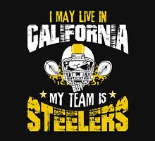 I May Live In California. My Team Is Steelers. Unisex T-Shirt