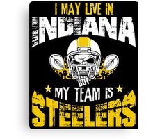 I May Live In Indiana. My Team Is Steelers. Canvas Print