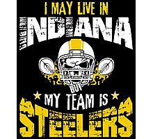 I May Live In Indiana. My Team Is Steelers. Photographic Print