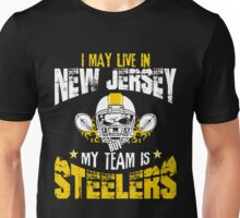 I May Live In New Jersey. My Team Is Steelers. Unisex T-Shirt