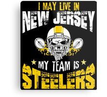 I May Live In New Jersey. My Team Is Steelers. Metal Print