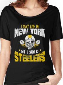 I May Live In New York. My Team Is Steelers. Women's Relaxed Fit T-Shirt