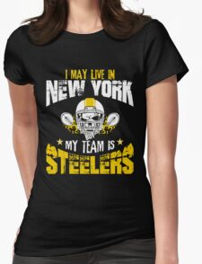 I May Live In New York. My Team Is Steelers. Womens Fitted T-Shirt